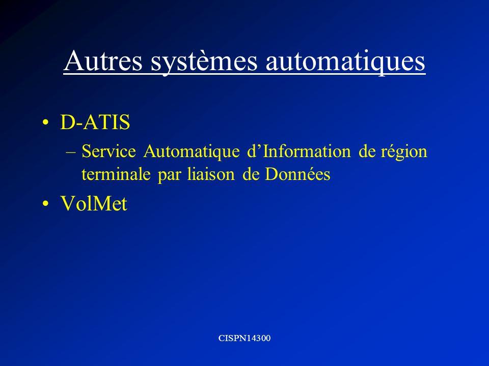 CISPN14300 Autres systèmes automatiques D-ATIS –Service Automatique dInformation de région terminale par liaison de Données VolMet