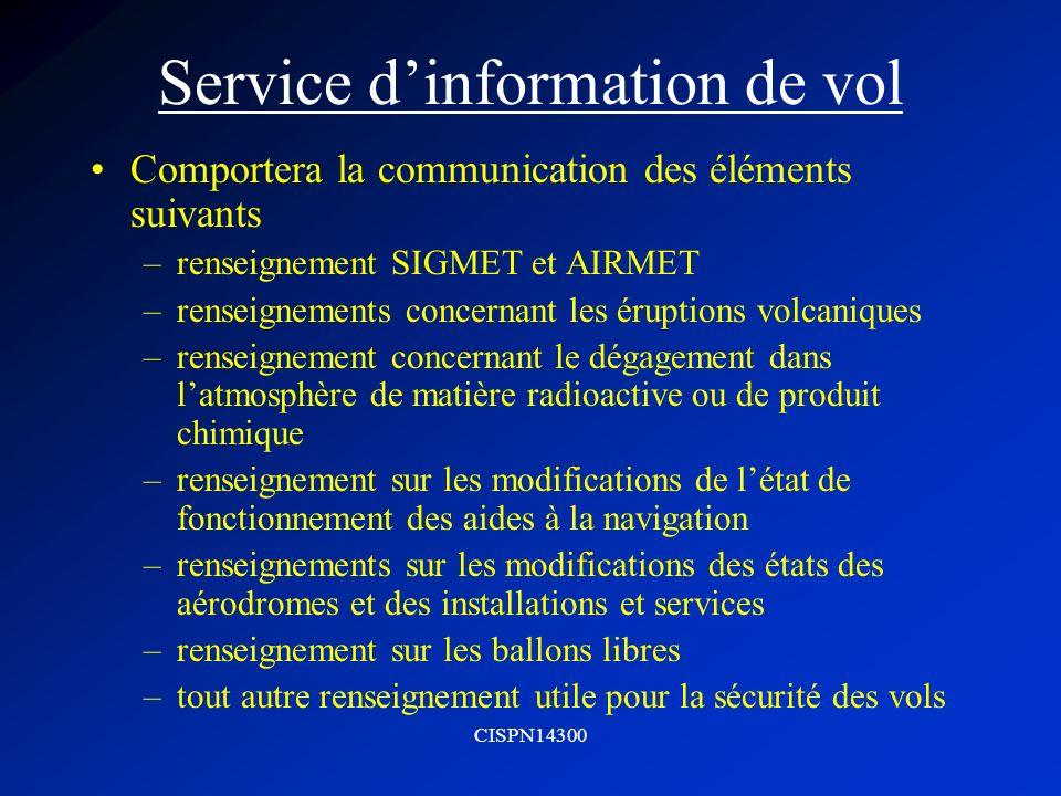 CISPN14300 Service dinformation de vol Comportera la communication des éléments suivants –renseignement SIGMET et AIRMET –renseignements concernant le