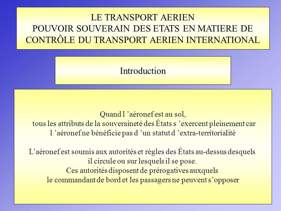 LE TRANSPORT AERIEN POUVOIR SOUVERAIN DES ETATS EN MATIERE DE CONTRÔLE DU TRANSPORT AERIEN INTERNATIONAL Quand l aéronef est au sol, tous les attribut