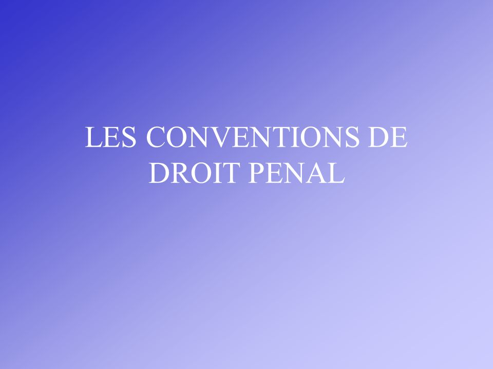 LES CONVENTIONS DE DROIT PENAL