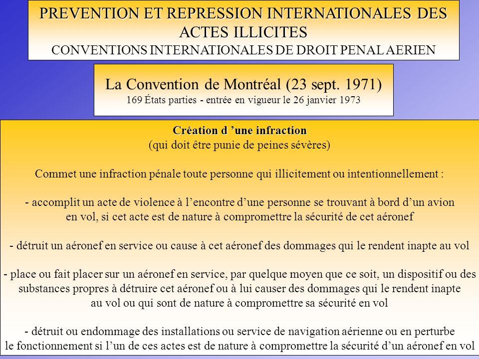 PREVENTION ET REPRESSION INTERNATIONALES DES ACTES ILLICITES CONVENTIONS INTERNATIONALES DE DROIT PENAL AERIEN La Convention de Montréal (23 sept. 197
