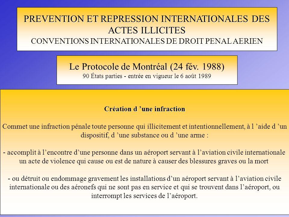 PREVENTION ET REPRESSION INTERNATIONALES DES ACTES ILLICITES CONVENTIONS INTERNATIONALES DE DROIT PENAL AERIEN Le Protocole de Montréal (24 fév. 1988)