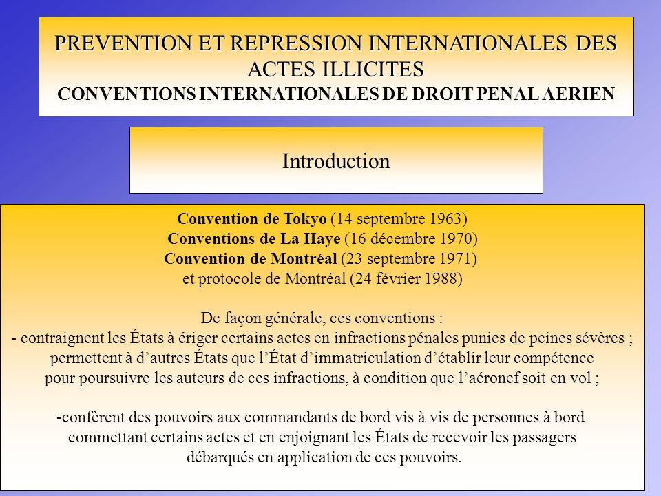 PREVENTION ET REPRESSION INTERNATIONALES DES ACTES ILLICITES CONVENTIONS INTERNATIONALES DE DROIT PENAL AERIEN Introduction Convention de Tokyo (14 se