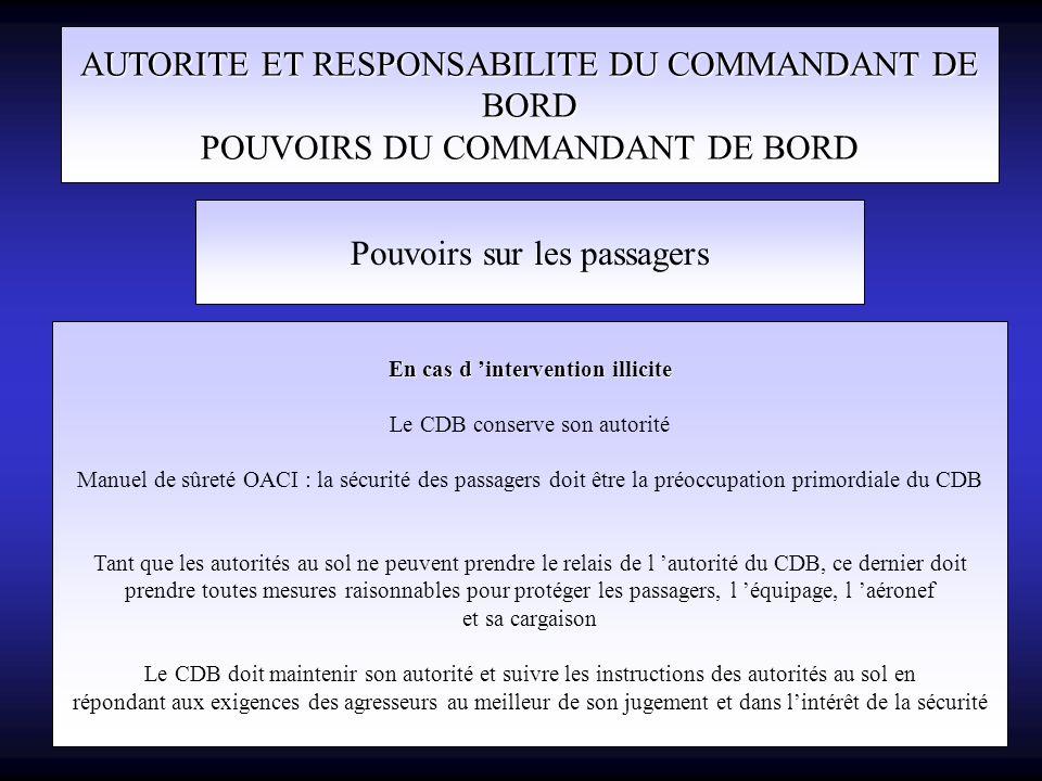 AUTORITE ET RESPONSABILITE DU COMMANDANT DE BORD POUVOIRS DU COMMANDANT DE BORD Pouvoirs sur les passagers En cas d intervention illicite Le CDB conse