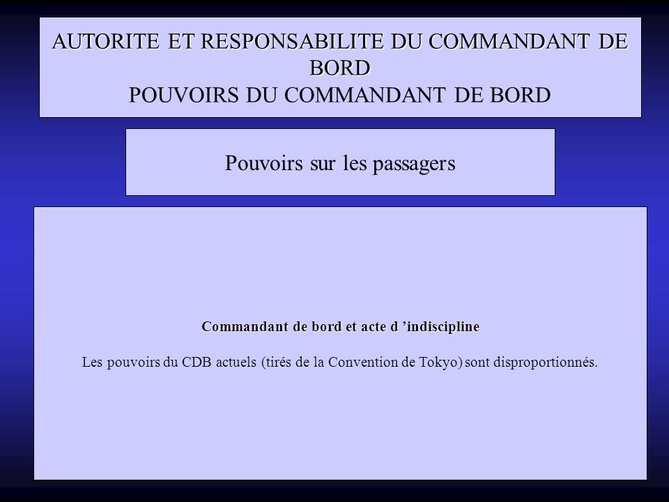 AUTORITE ET RESPONSABILITE DU COMMANDANT DE BORD POUVOIRS DU COMMANDANT DE BORD Pouvoirs sur les passagers Commandant de bord et acte d indiscipline L