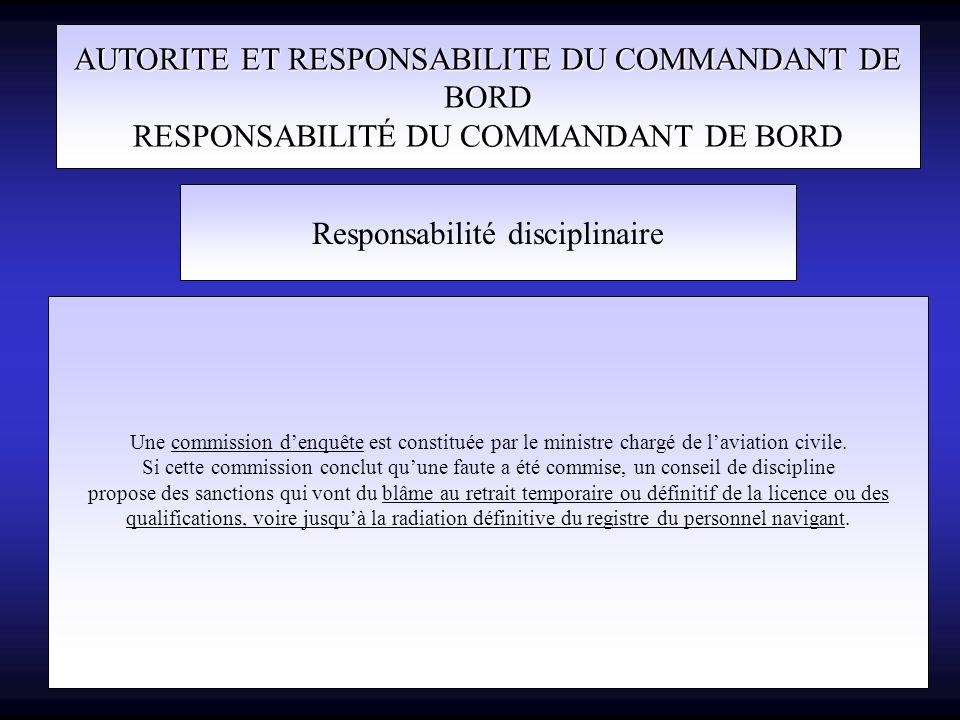 AUTORITE ET RESPONSABILITE DU COMMANDANT DE BORD RESPONSABILITÉ DU COMMANDANT DE BORD Responsabilité disciplinaire Une commission denquête est constit
