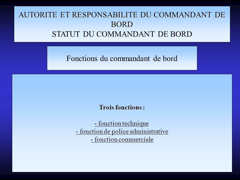 AUTORITE ET RESPONSABILITE DU COMMANDANT DE BORD STATUT DU COMMANDANT DE BORD Fonctions du commandant de bord Trois fonctions : - fonction technique -
