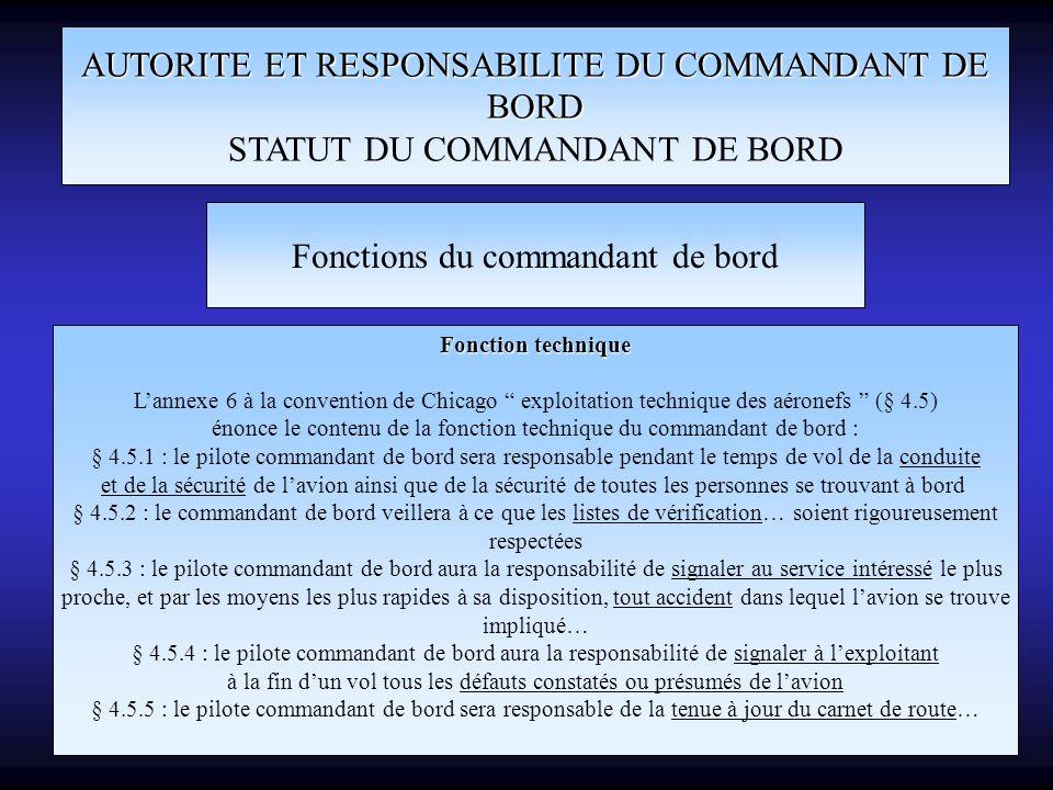 AUTORITE ET RESPONSABILITE DU COMMANDANT DE BORD STATUT DU COMMANDANT DE BORD Fonctions du commandant de bord Fonction technique Lannexe 6 à la conven