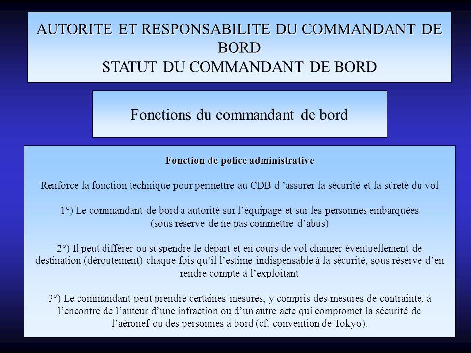 AUTORITE ET RESPONSABILITE DU COMMANDANT DE BORD STATUT DU COMMANDANT DE BORD Fonctions du commandant de bord Fonction de police administrative Renfor