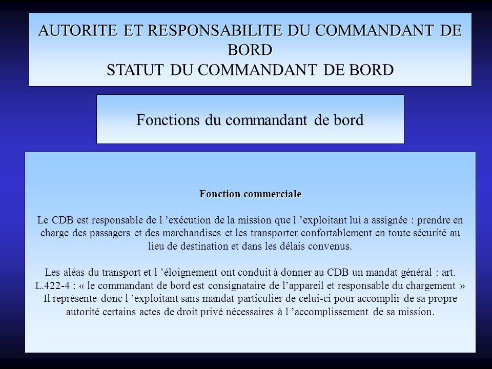 AUTORITE ET RESPONSABILITE DU COMMANDANT DE BORD STATUT DU COMMANDANT DE BORD Fonctions du commandant de bord Fonction commerciale Le CDB est responsa