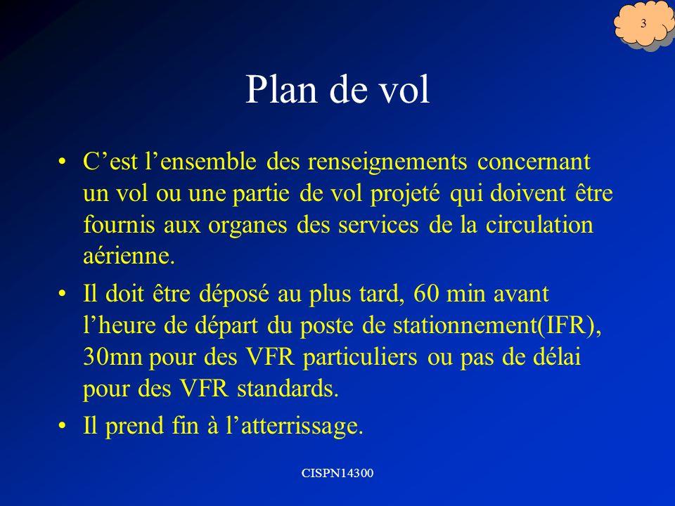 CISPN14300 3 Plan de vol Cest lensemble des renseignements concernant un vol ou une partie de vol projeté qui doivent être fournis aux organes des services de la circulation aérienne.