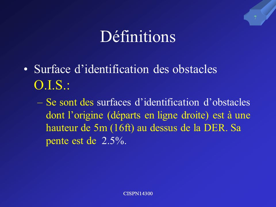 CISPN14300 7 Définitions Surface didentification des obstacles O.I.S.: –Se sont des surfaces didentification dobstacles dont lorigine (départs en lign