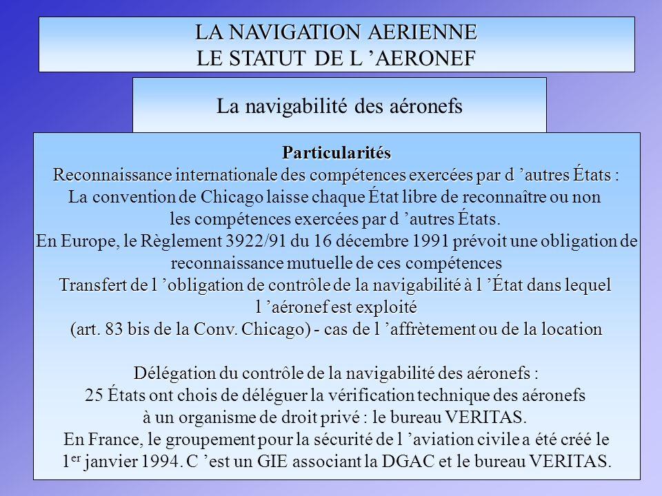 LA NAVIGATION AERIENNE LE STATUT DE L AERONEF Particularités Reconnaissance internationale des compétences exercées par d autres États Reconnaissance