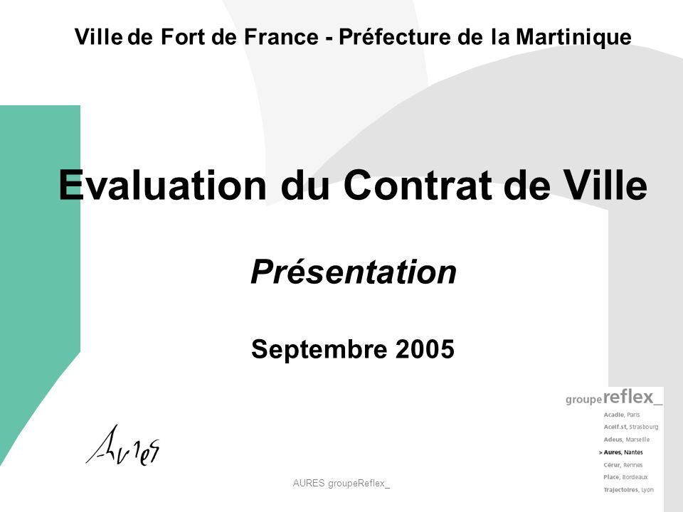 AURES groupeReflex_ 1 Ville de Fort de France - Préfecture de la Martinique Evaluation du Contrat de Ville Présentation Septembre 2005