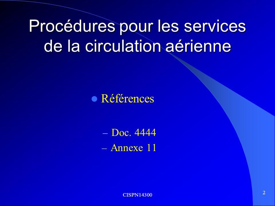 CISPN14300 2 Procédures pour les services de la circulation aérienne Références – Doc. 4444 – Annexe 11