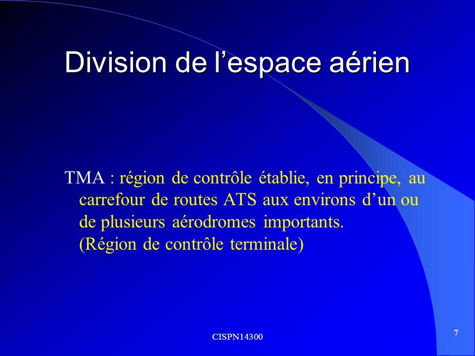 CISPN14300 7 Division de lespace aérien TMA : région de contrôle établie, en principe, au carrefour de routes ATS aux environs dun ou de plusieurs aér