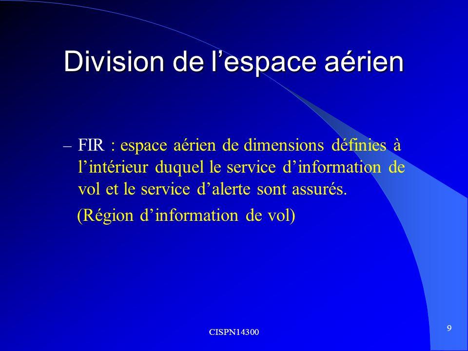 CISPN14300 9 Division de lespace aérien – FIR : espace aérien de dimensions définies à lintérieur duquel le service dinformation de vol et le service