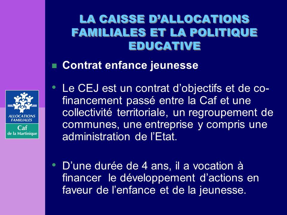LA CAISSE DALLOCATIONS FAMILIALES ET LA POLITIQUE EDUCATIVE n Contrat enfance jeunesse Le CEJ est un contrat dobjectifs et de co- financement passé en