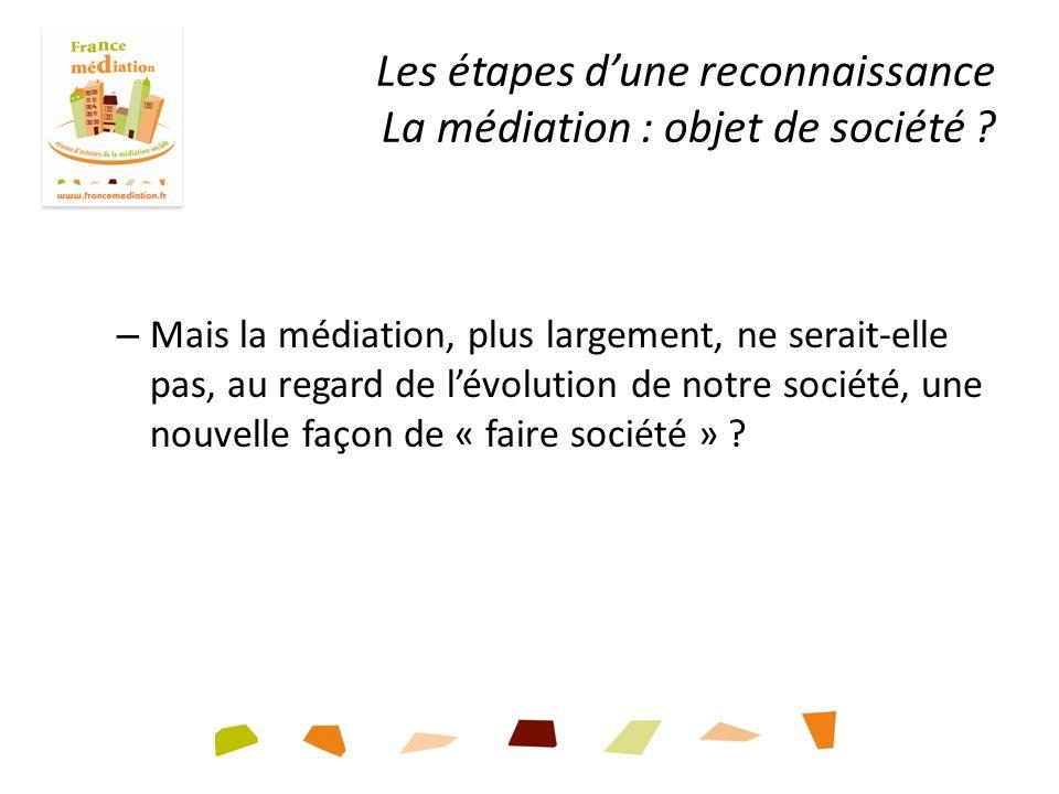 – Mais la médiation, plus largement, ne serait-elle pas, au regard de lévolution de notre société, une nouvelle façon de « faire société » .