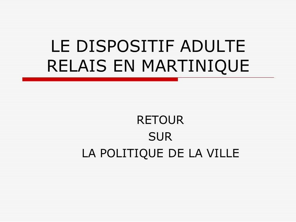 LE DISPOSITIF ADULTE RELAIS EN MARTINIQUE RETOUR SUR LA POLITIQUE DE LA VILLE