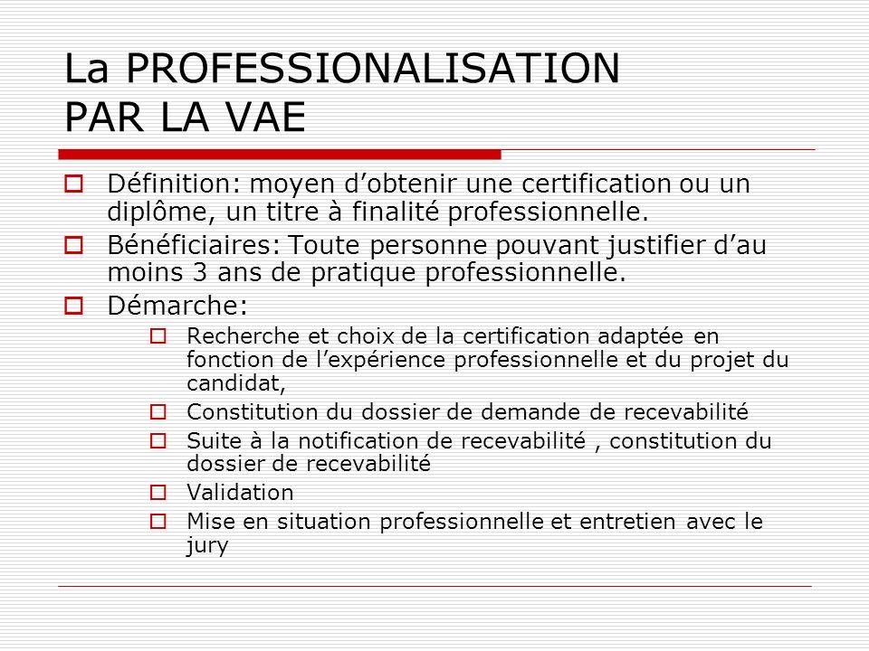 La PROFESSIONALISATION PAR LA VAE Définition: moyen dobtenir une certification ou un diplôme, un titre à finalité professionnelle.