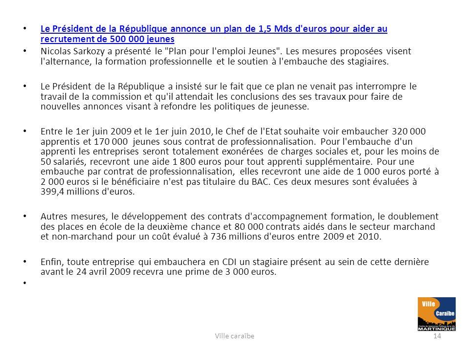 Le Président de la République annonce un plan de 1,5 Mds d euros pour aider au recrutement de 500 000 jeunes Le Président de la République annonce un plan de 1,5 Mds d euros pour aider au recrutement de 500 000 jeunes Nicolas Sarkozy a présenté le Plan pour l emploi Jeunes .