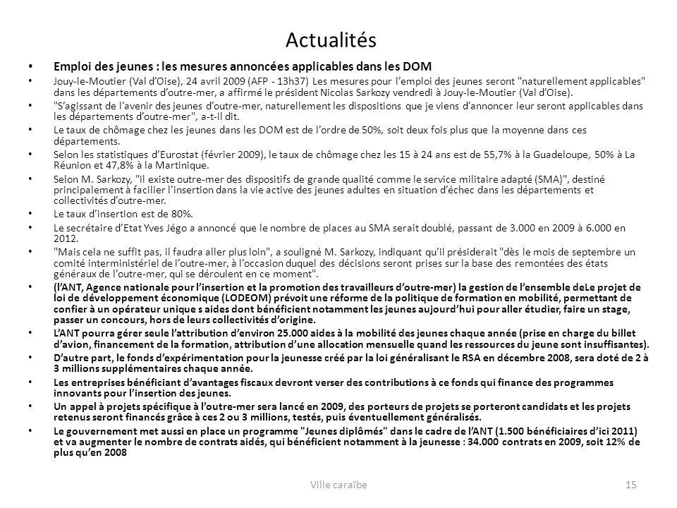 Actualités Emploi des jeunes : les mesures annoncées applicables dans les DOM Jouy-le-Moutier (Val dOise), 24 avril 2009 (AFP - 13h37) Les mesures pour lemploi des jeunes seront naturellement applicables dans les départements doutre-mer, a affirmé le président Nicolas Sarkozy vendredi à Jouy-le-Moutier (Val dOise).