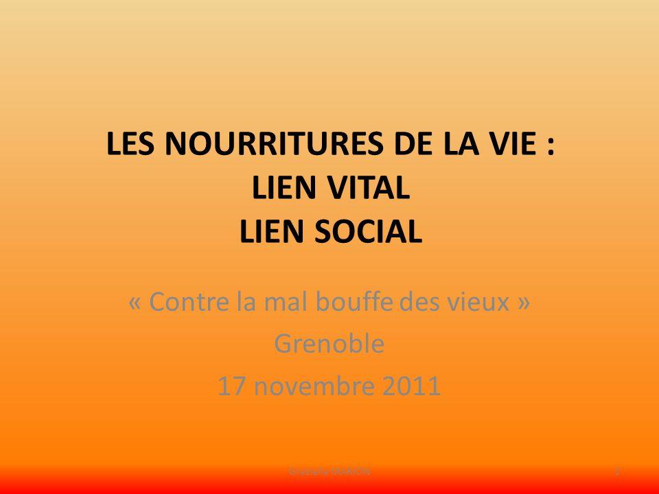 LES NOURRITURES DE LA VIE : LIEN VITAL LIEN SOCIAL « Contre la mal bouffe des vieux » Grenoble 17 novembre 2011 Graziella MARION1
