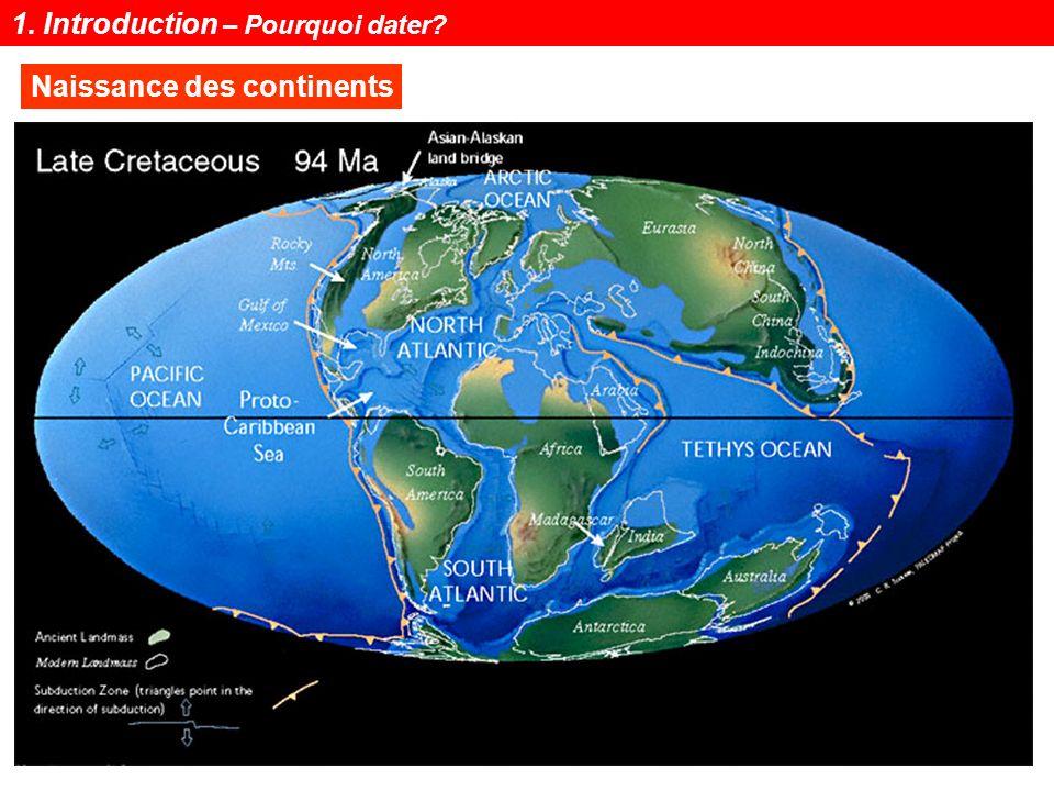 Notions de géochronologie6 Naissance des continents 1. Introduction – Pourquoi dater?