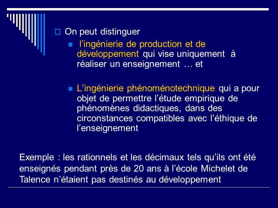 On peut distinguer lingénierie de production et de développement qui vise uniquement à réaliser un enseignement … et Lingénierie phénoménotechnique qu
