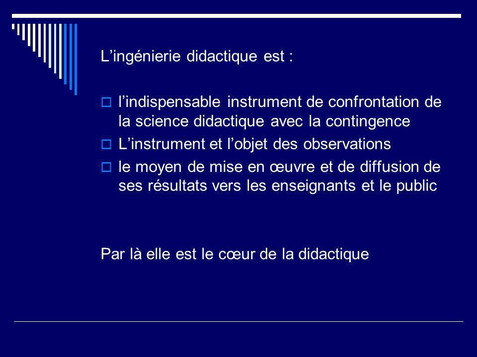 Lingénierie didactique est : lindispensable instrument de confrontation de la science didactique avec la contingence Linstrument et lobjet des observa