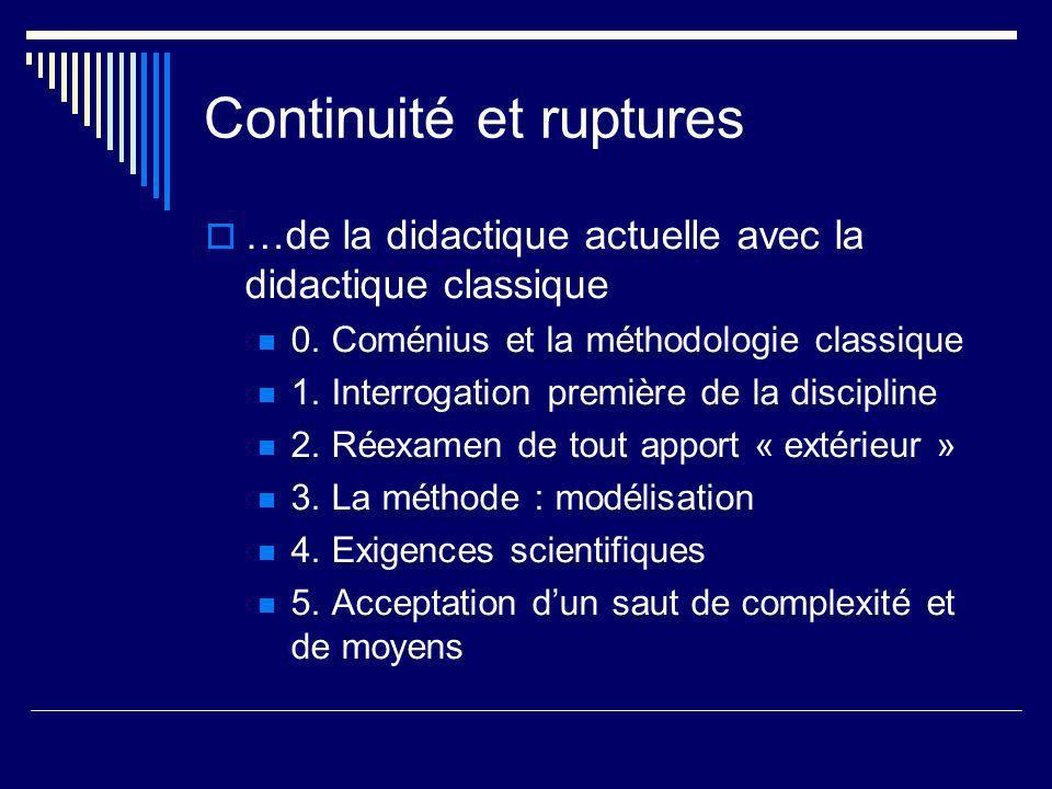 Continuité et ruptures …de la didactique actuelle avec la didactique classique 0. Coménius et la méthodologie classique 1. Interrogation première de l