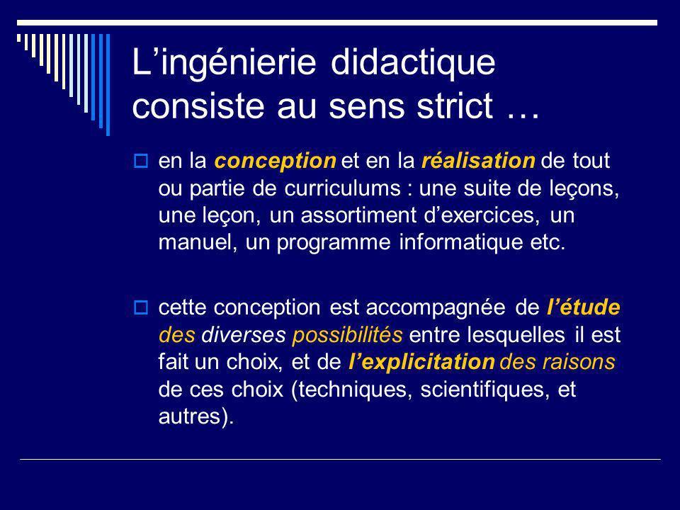 Lingénierie didactique consiste au sens strict … en la conception et en la réalisation de tout ou partie de curriculums : une suite de leçons, une leç