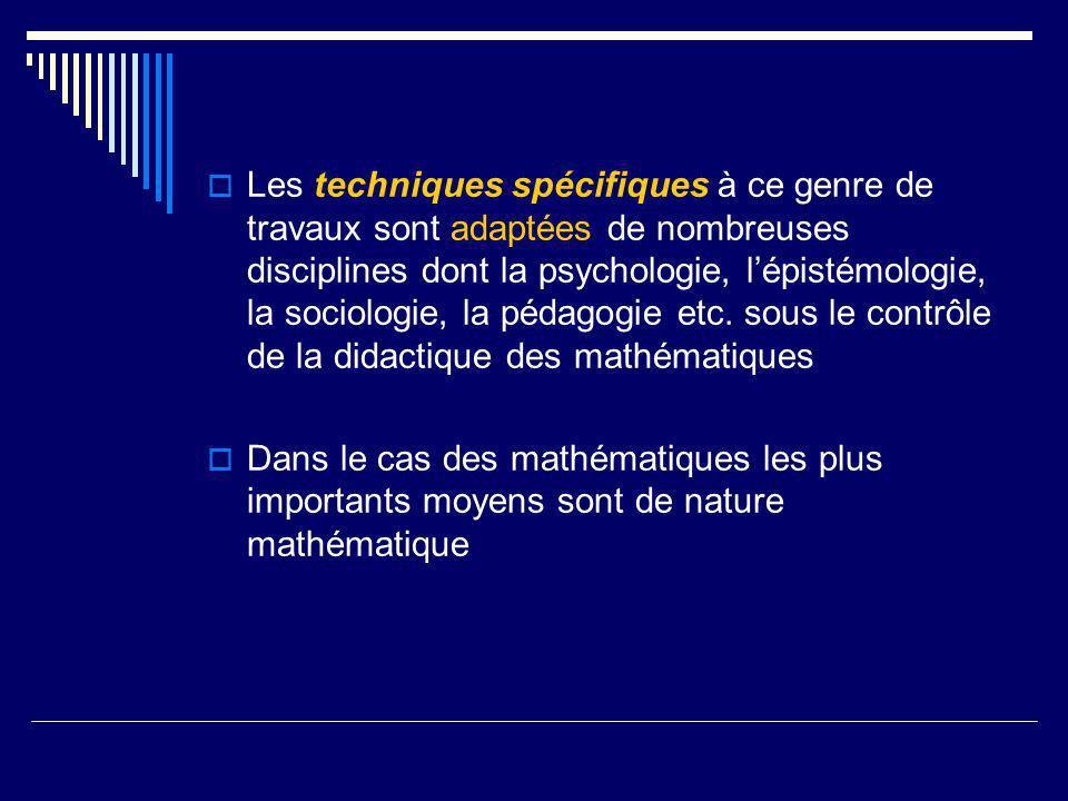 Les techniques spécifiques à ce genre de travaux sont adaptées de nombreuses disciplines dont la psychologie, lépistémologie, la sociologie, la pédago