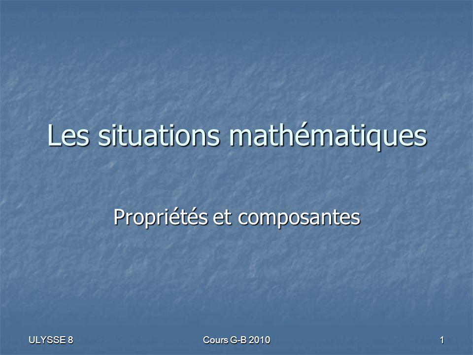 ULYSSE 8 Cours G-B 2010 1 Les situations mathématiques Propriétés et composantes