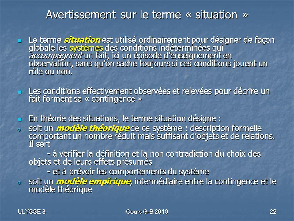 ULYSSE 8Cours G-B 201022 Avertissement sur le terme « situation » Le terme situation est utilisé ordinairement pour désigner de façon globale les syst