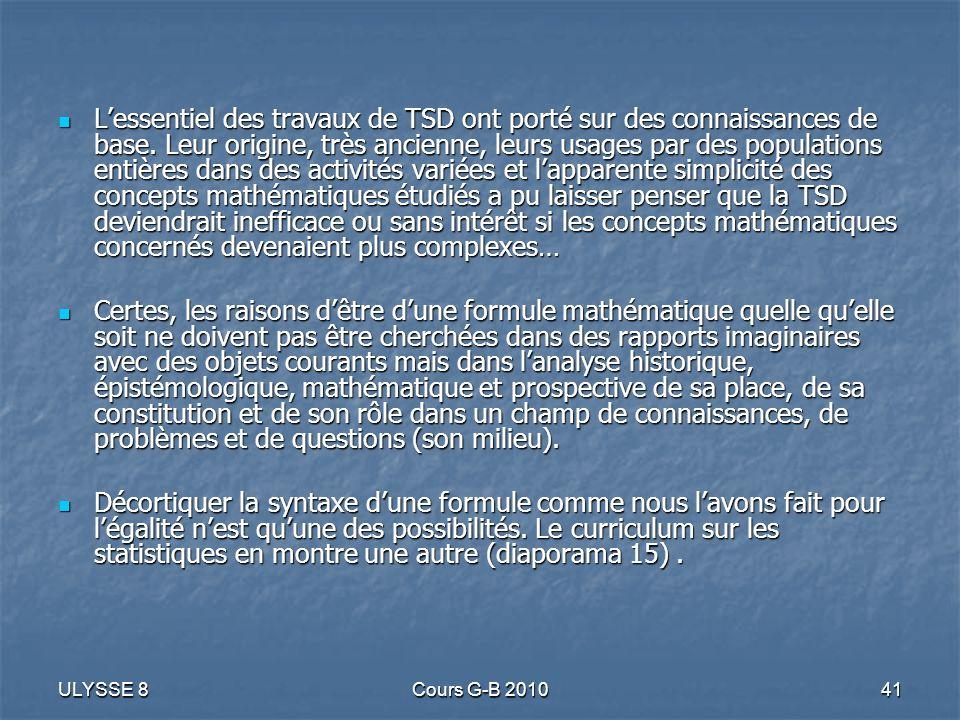 ULYSSE 8Cours G-B 201041 Lessentiel des travaux de TSD ont porté sur des connaissances de base. Leur origine, très ancienne, leurs usages par des popu