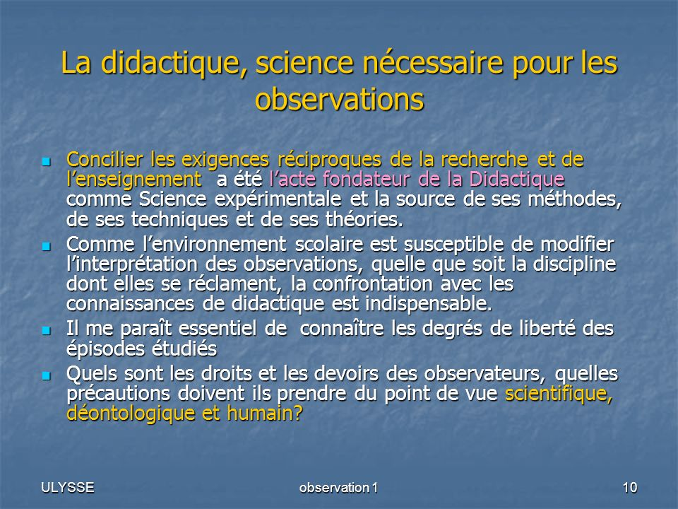 ULYSSEobservation 110 La didactique, science nécessaire pour les observations Concilier les exigences réciproques de la recherche et de lenseignement