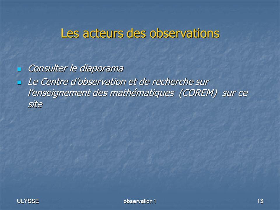 ULYSSEobservation 113 Les acteurs des observations Consulter le diaporama Consulter le diaporama Le Centre dobservation et de recherche sur lenseignem