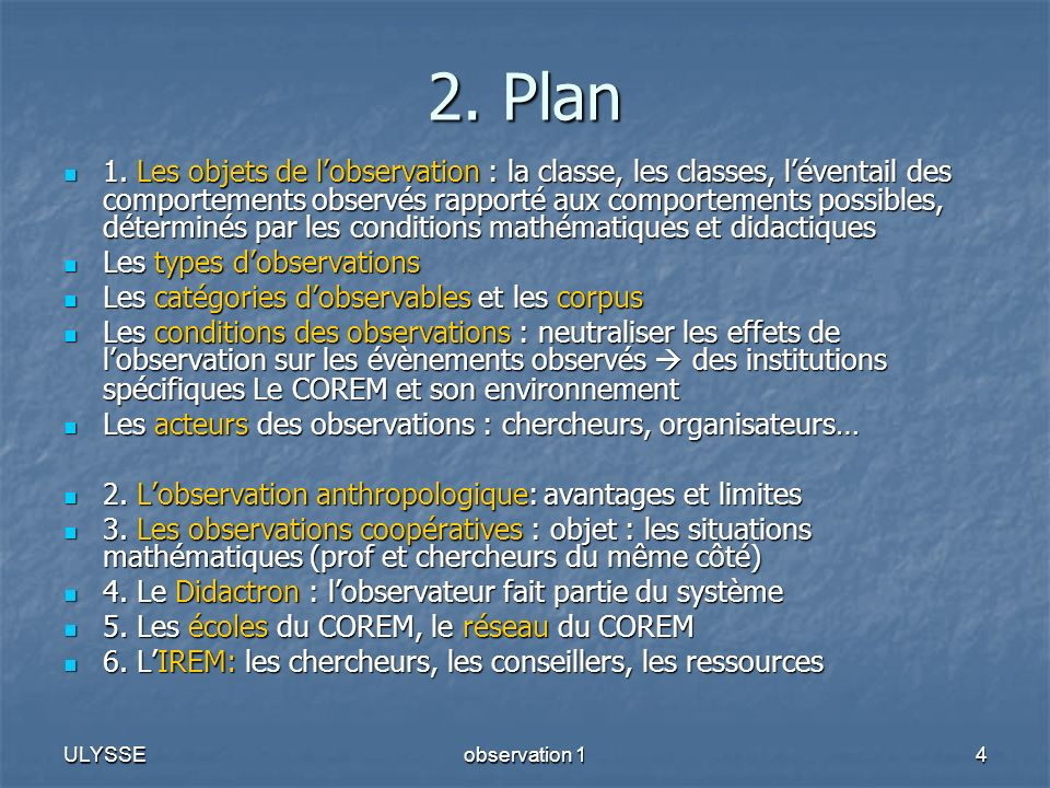 ULYSSEobservation 14 2. Plan 1. Les objets de lobservation : la classe, les classes, léventail des comportements observés rapporté aux comportements p