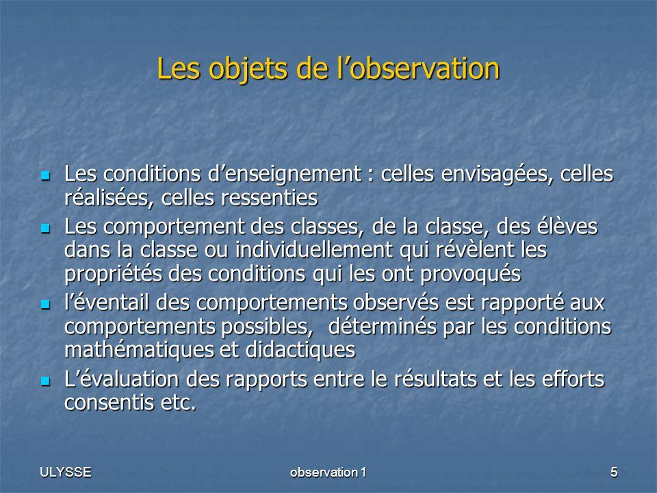 ULYSSEobservation 15 Les objets de lobservation Les conditions denseignement : celles envisagées, celles réalisées, celles ressenties Les conditions d