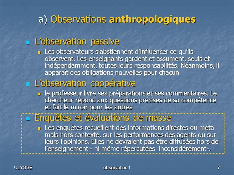 ULYSSEobservation 17 a) Observations anthropologiques Lobservation passive Lobservation passive Les observateurs sabstiennent dinfluencer ce quils obs