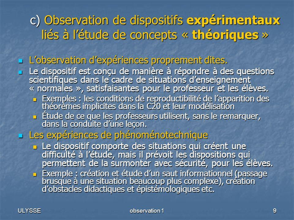 ULYSSEobservation 19 c) Observation de dispositifs expérimentaux liés à létude de concepts « théoriques » Lobservation dexpériences proprement dites.