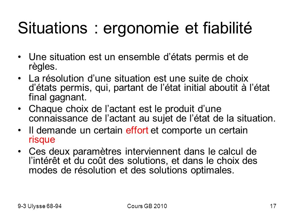 9-3 Ulysse 68-94Cours GB 201017 Situations : ergonomie et fiabilité Une situation est un ensemble détats permis et de règles.
