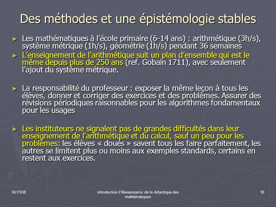 ULYSSEintroduction 2 Renaissance de la didactique des mathématiques 10 Des méthodes et une épistémologie stables Les mathématiques à lécole primaire (