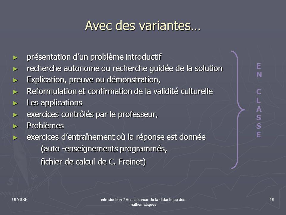 ULYSSEintroduction 2 Renaissance de la didactique des mathématiques 16 Avec des variantes… présentation dun problème introductif présentation dun prob