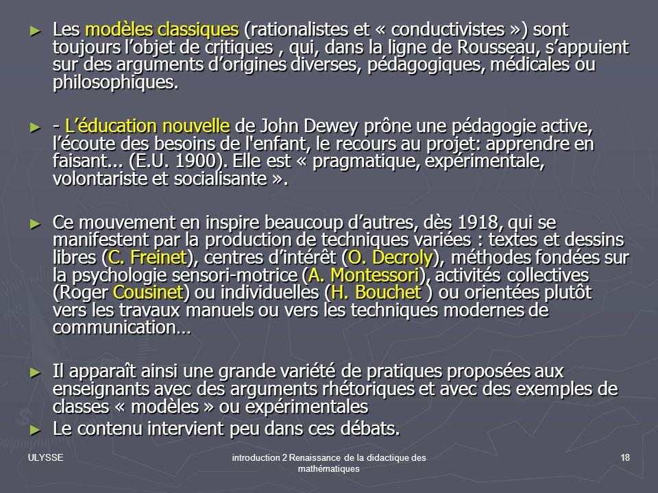 ULYSSEintroduction 2 Renaissance de la didactique des mathématiques 18 Les modèles classiques (rationalistes et « conductivistes ») sont toujours lobj