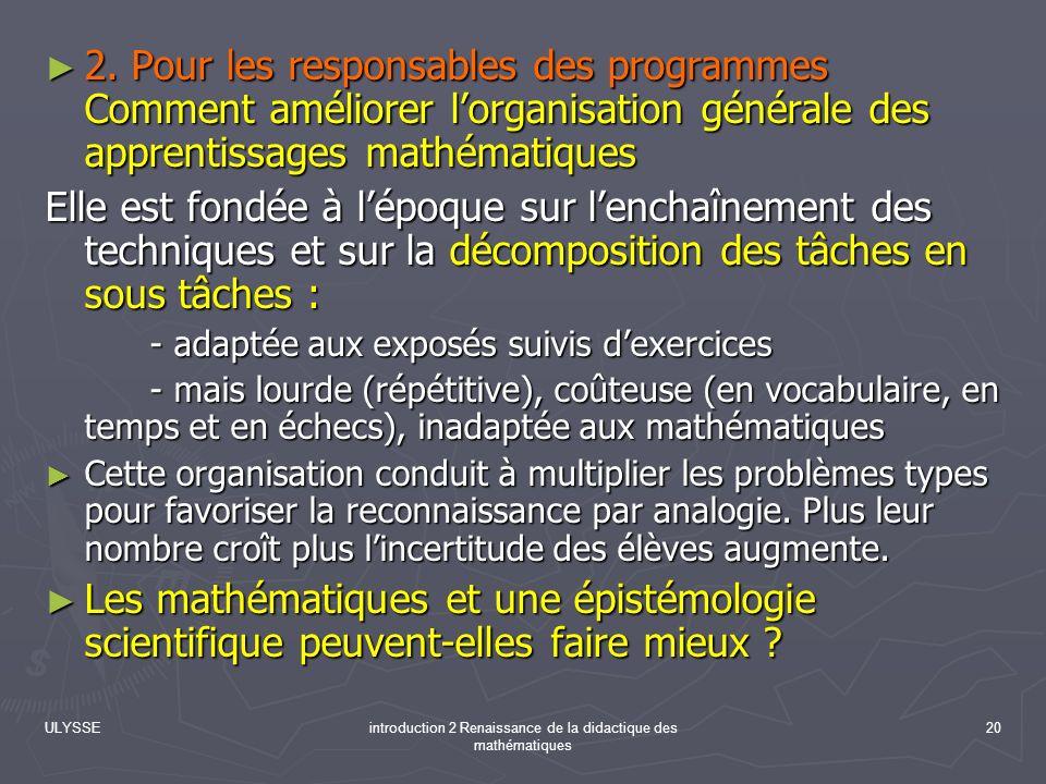 ULYSSEintroduction 2 Renaissance de la didactique des mathématiques 20 2. Pour les responsables des programmes Comment améliorer lorganisation général