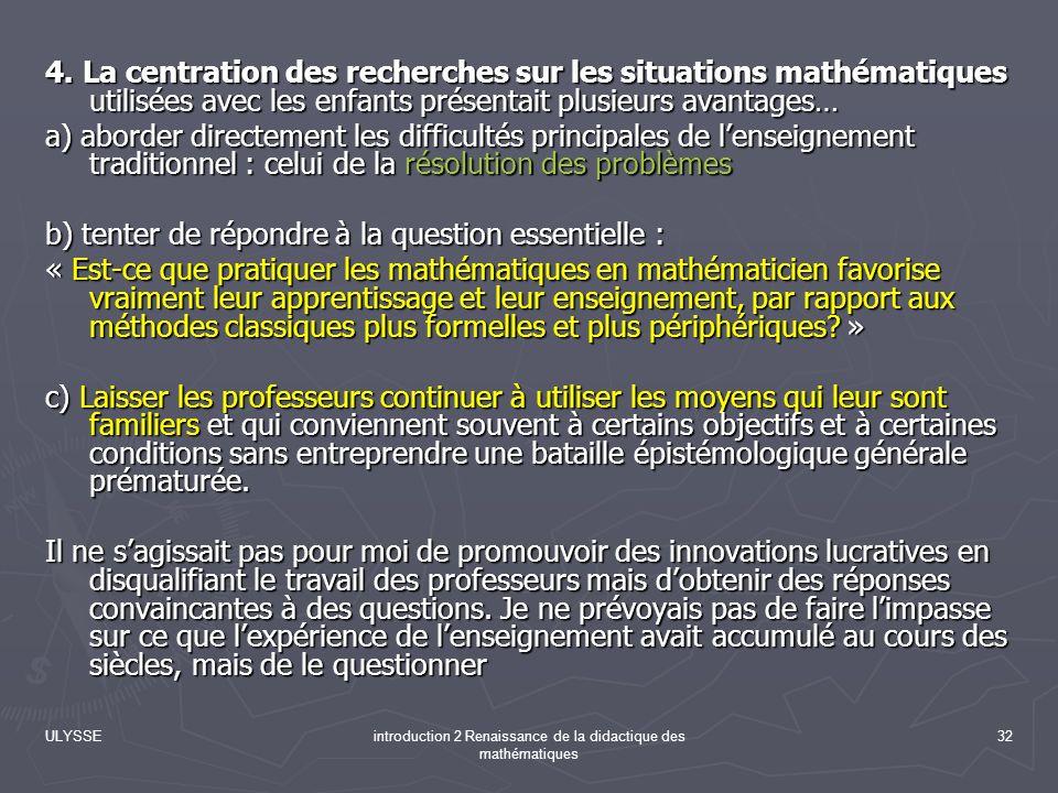 ULYSSEintroduction 2 Renaissance de la didactique des mathématiques 32 4. La centration des recherches sur les situations mathématiques utilisées avec