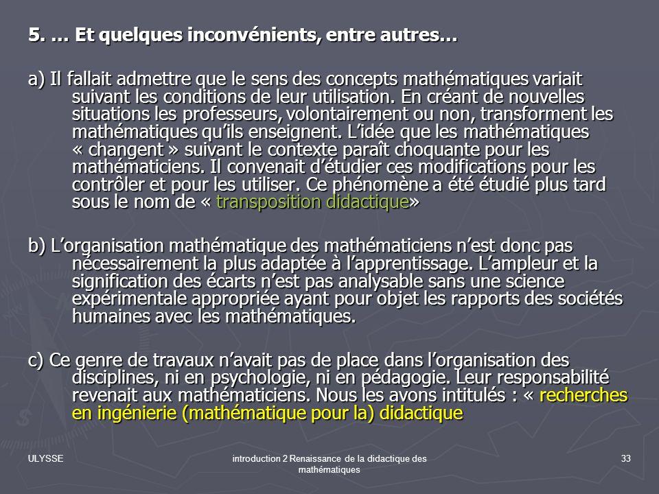 ULYSSEintroduction 2 Renaissance de la didactique des mathématiques 33 5. … Et quelques inconvénients, entre autres… a) Il fallait admettre que le sen